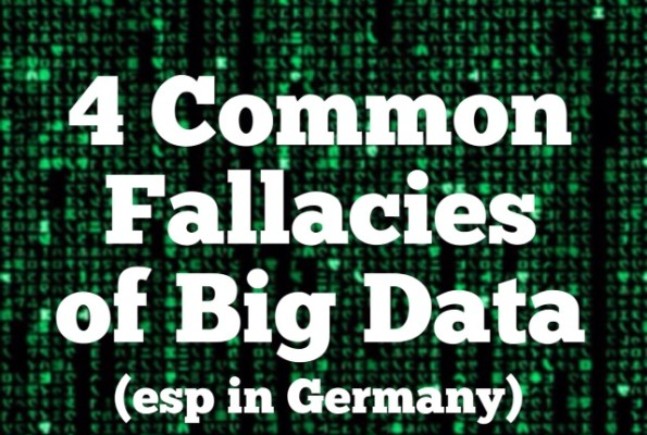 4 Common Fallacies of Big Data, especially in Germany