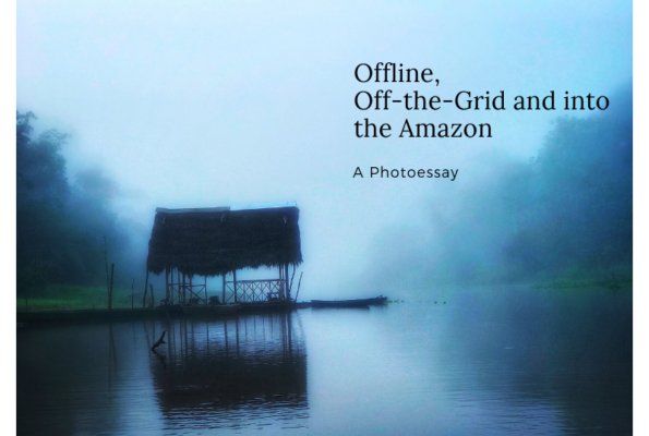 Offline, Off-the-Grid and into the Amazon: A Photoessay